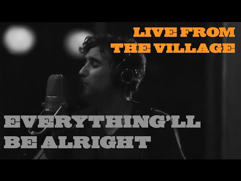 Everything'll Be Alright Live from the Village