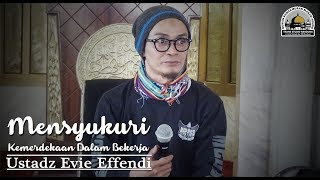 Video Mensyukuri Kemerdekaan Dalam Bekerja - Ustadz Evie Effendi MP3, 3GP, MP4, WEBM, AVI, FLV September 2019