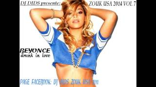 BEYONCE -drunk In Love- (version Zouk BY DJ DIDS)