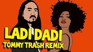 Ladi Dadi (Tommy Trash Remix) - Steve Aoki AUDIO