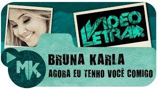 Bruna Karla - Agora Eu Tenho Você Comigo - Vídeo da LETRA Oficial HD MK Music (VideoLETRA®) - YouTube