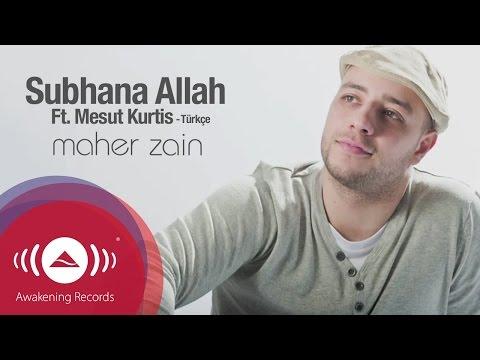 Maher Zain Ft. Mesut Kurtis - Subhana Allah