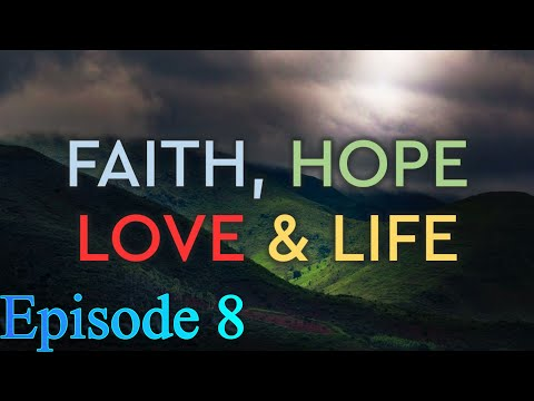 Faith, Hope, Love, and Life | Episode 8: 1 Thessalonians 4:13-18