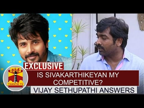 Exclusive-Is-SivaKarthikeyan-my-competitive--Vijay-Sethupathi-Answers-Thanthi-TV
