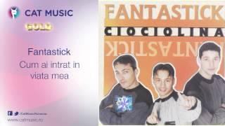 Fantastick - Cum ai intrat in viata mea