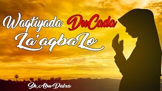 WAQTIYADA DUCADA LA'AQBALO ᴴᴰ┇Sh. Abu Dalxa full download video download mp3 download music download
