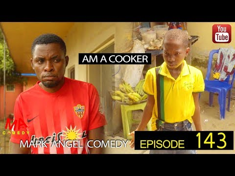 AM A COOKER (Mark Angel Comedy) (Episode 143)