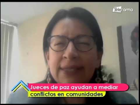 Jueces de paz ayudan a mediar conflictos en comunidades