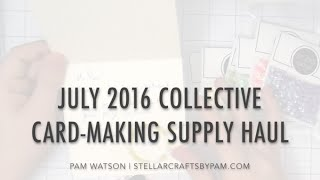 NEW VIDEO! July 2016 Collective Card-making Supply Haul