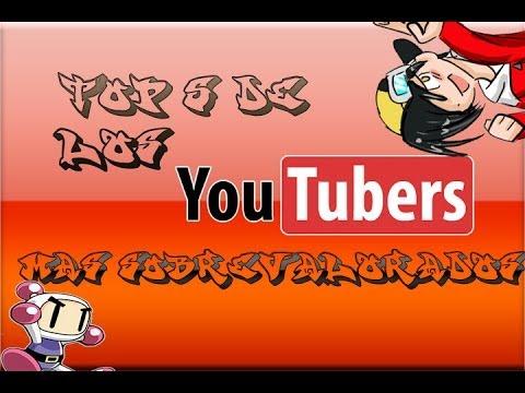 top 5 de los youtubers mas sobrevalorados (segun mi opinion)