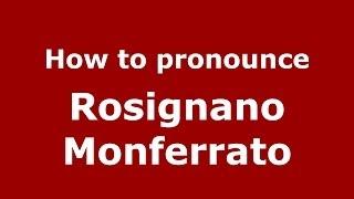 Rosignano Monferrato Italy  city photos : How to pronounce Rosignano Monferrato (Italian/Italy) - PronounceNames.com