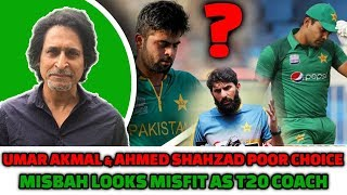Umar Akmal & Ahmed Shahzad poor choices | Misbah looks misfit as T20 coach