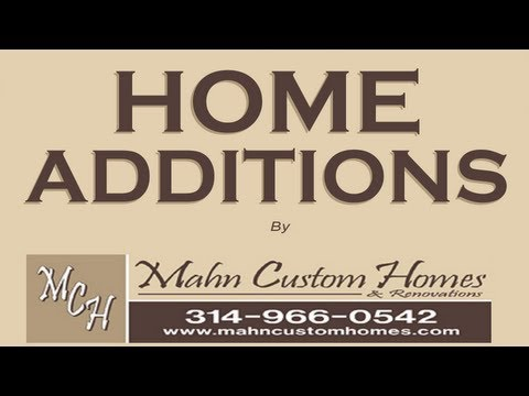 Home Additions St Louis by Home Addition Experts at Mahn Custom Home & Renovations