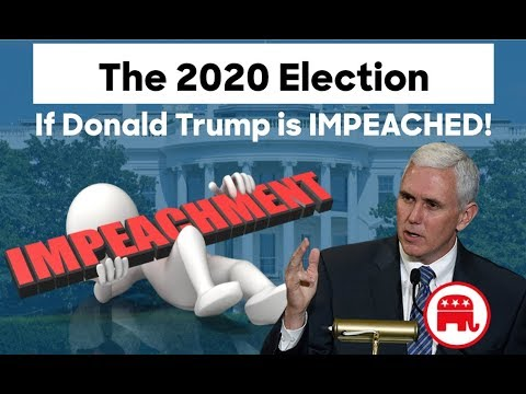 The 2020 Election if Donald Trump is Impeached (NOT SAYING IT WILL HAPPEN)