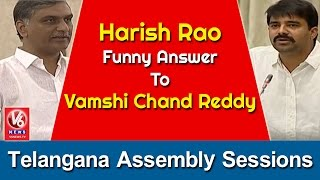 Harish Rao Funny Answer To Congress MLA Vamshi Chand Reddy | Telangana Assembly Sessions | V6 News