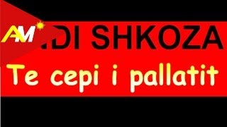 Andi Shkoza - Te Cepi Pallatit (Video - Tekst)