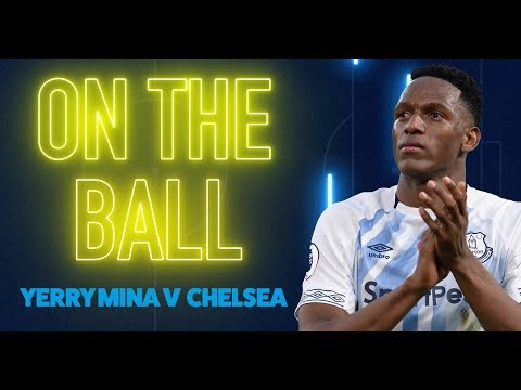 Video: ON THE BALL: YERRY MINA WINS MAN OF THE MATCH ON FULL DEBUT AGAINST CHELSEA