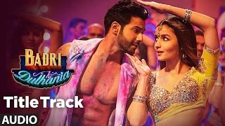 Badri Ki Dulhania (Full Audio Song) Varun, Alia, Tanishk, Neha...