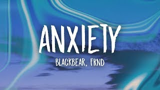 blackbear - anxiety (Lyrics) ft. FRND