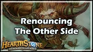 [Hearthstone] Renouncing The Other Side