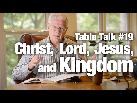Table Talk #19 - Christ, Lord, Jesus, and Kingdom