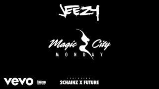 Jeezy Magic City Monday ft. Future, 2 Chainz music videos 2016