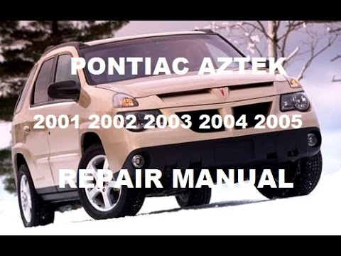 Pontiac Aztek 2001 2002 2003 2004 2005 repair manual