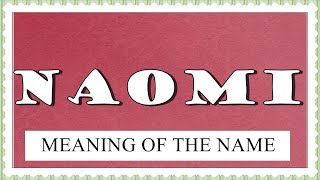 MEANING OF THE NAME NAOMI, FUN FACTS, HOROSCOPE