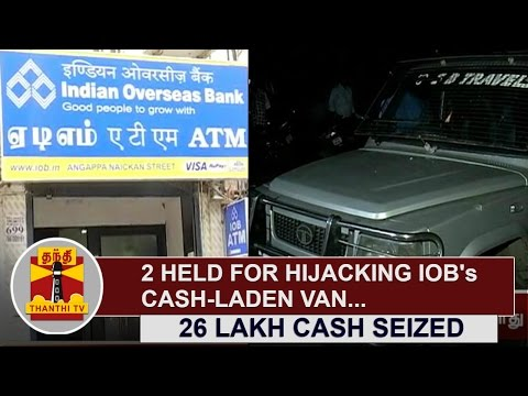 2-held-for-hijacking-IOBs-Cash-laden-Van-Rs-26-Lakh-seized-Thanthi-TV