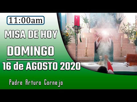 MISA DE HOY domingo 16 de agosto 2020 - Padre Arturo Cornejo