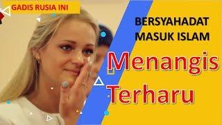 Video GADIS RUSIA INI MENANGIS TERHARU 😭  SAAT BERSYAHADAT MASUK ISLAM MP3, 3GP, MP4, WEBM, AVI, FLV Maret 2019