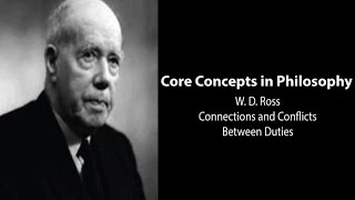 Philosophy Core Concepts: W.D. Ross, Connections And Conflicts Between Duties