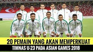 Video Berikut Ini 20 Pemain yang Akan Memperkuat Timnas U-23 Pada Asian Games 2018 MP3, 3GP, MP4, WEBM, AVI, FLV Desember 2018