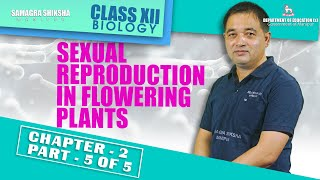 Chapter 2 Part 5 of 5 - Sexual Reproduction in Flowering Plants