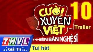 THVL | Cười xuyên Việt - Phiên bản nghệ sĩ 2016: Tập 10 - Tui hát | Trailer, cuoi xuyen viet, cười xuyên việt 2016, gameshow cười xuyên việt