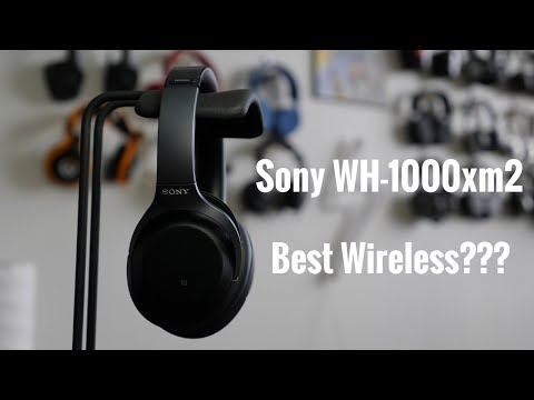 Sony WH-1000xM2 - The Best Wireless Noise Cancelling???