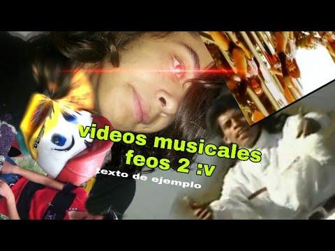 Videos musicales feos :v 2 :3