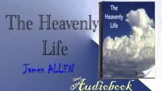 The Heavenly Life Audiobook James ALLEN