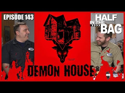 Half in the Bag Episode 143: Demon House