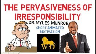 PERVASIVENESS IRRESPONSIBILITY -- Why Your Prayers Not Answered by Dr Myles Munroe