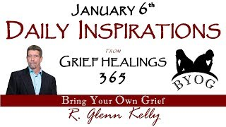 Daily Inspirations JANUARY SIXTH - BYOG Network Grief and Bereavement Support