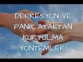 Depresyon ve Panik Ataktan Kurtulma Yöntemleri