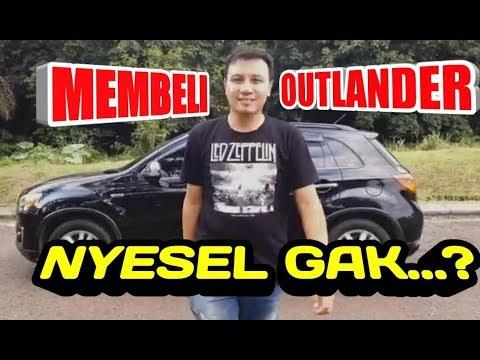 NYESEL BELI MITSUBISHI OUTLANDER ? , SIMAK OBROLAN SERUNYA !!!!