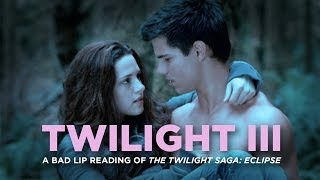 """TWILIGHT III""— A Bad Lip Reading of The Twilight Saga: ECLIPSE"