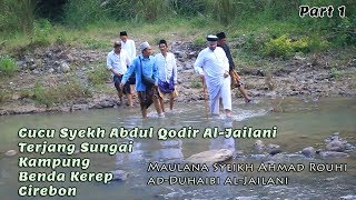 Download Video Cucu Syekh Abdul Qodir Al-Jailani Terjang Sungai Kampung Benda Kerep (Part 1) MP3 3GP MP4