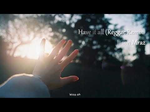 (vietsub) Have it all Reggae Remix - Jason Mraz - Thời lượng: 4 phút, 21 giây.