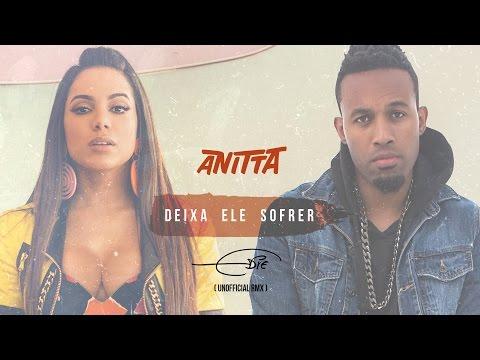 Anitta - Deixa Ele Sofrer Feat Edie (UNOFFICIAL REMIX) (видео)