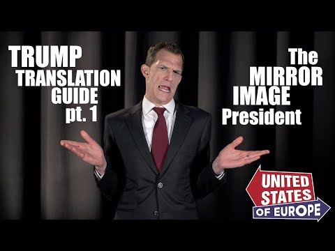 A Trump Translator, pt. 1: The Mirror Image President | United States of Europe