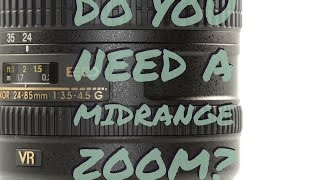 Do You Need a Midrange Zoom?