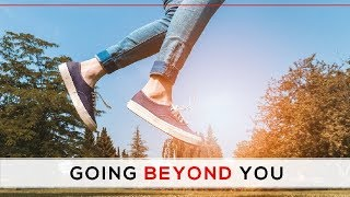 Day 147 - Going Beyond You